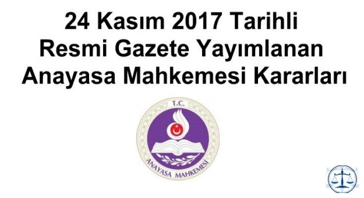 24 Kasım 2017 Tarihli Resmi Gazete Yayımlanan Anayasa Mahkemesi Kararları