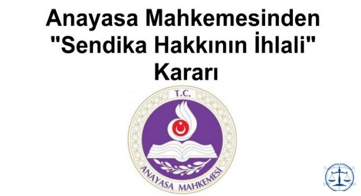 Anayasa Mahkemesinden Sendika Hakkının İhlali Kararı