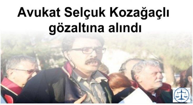 Avukat Kozağaçlı gözaltına alındı