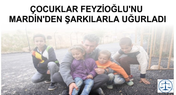 ÇOCUKLAR FEYZİOĞLU'NU MARDİN'DEN ŞARKILARLA UĞURLADI