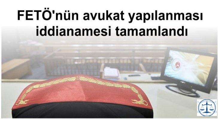 FETÖ'nün avukat yapılanması iddianamesi tamamlandı