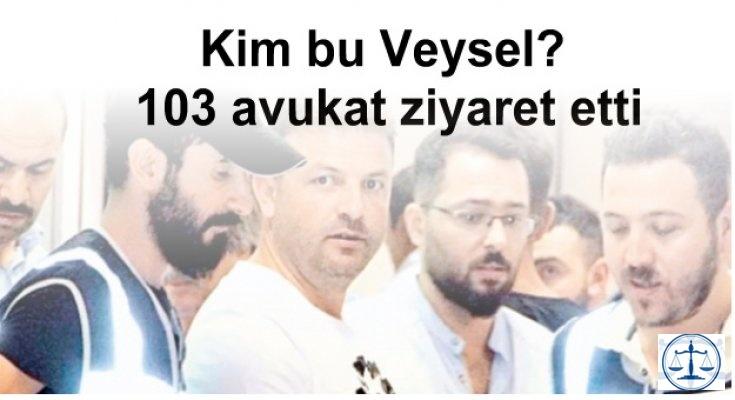 Kim bu Veysel? 103 avukat ziyaret etti