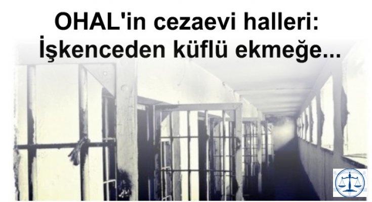 OHAL'in cezaevi halleri: İşkenceden küflü ekmeğe...