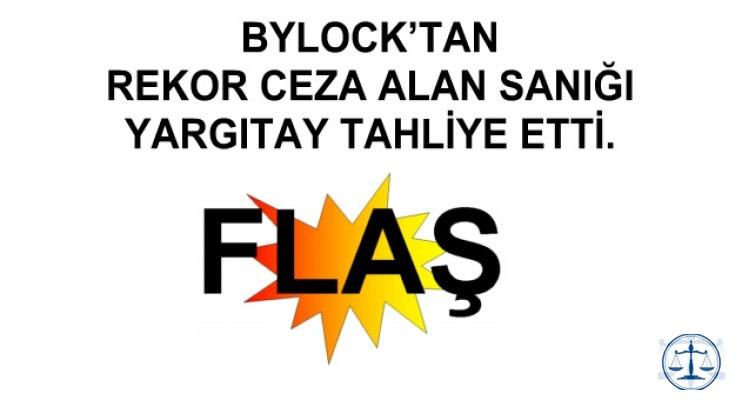 BYLOCK'TAN REKOR CEZA ALAN SANIĞI YARGITAY TAHLİYE ETTİ.