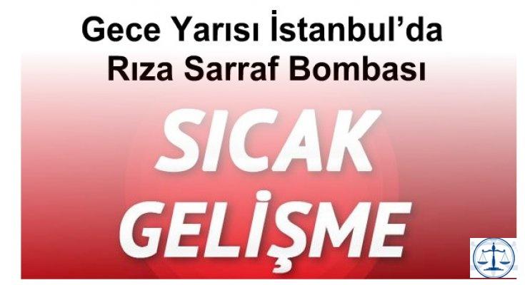 Gece Yarısı İstanbul'da Rıza Sarraf Bombası