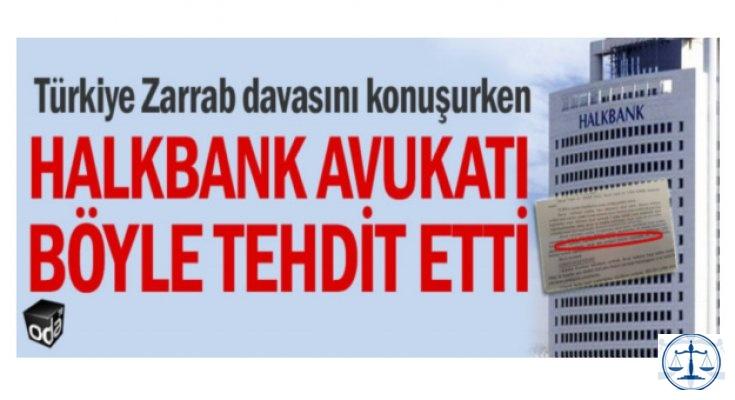 Halkbank avukatı böyle tehdit etti
