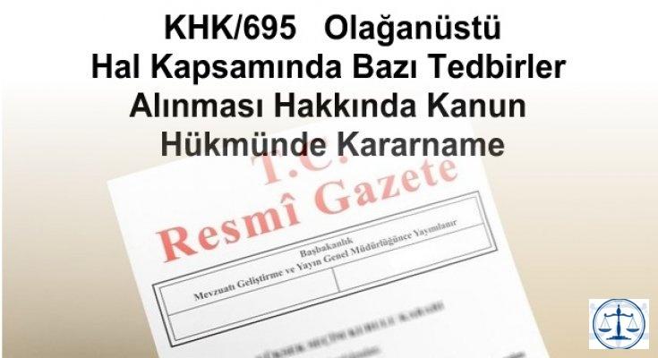 KHK/695   Olağanüstü Hal Kapsamında Bazı Tedbirler Alınması Hakkında Kanun Hükmünde Kararname