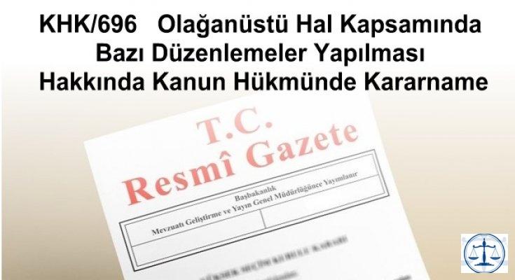 KHK/696   Olağanüstü Hal Kapsamında Bazı Düzenlemeler Yapılması Hakkında Kanun Hükmünde Kararname