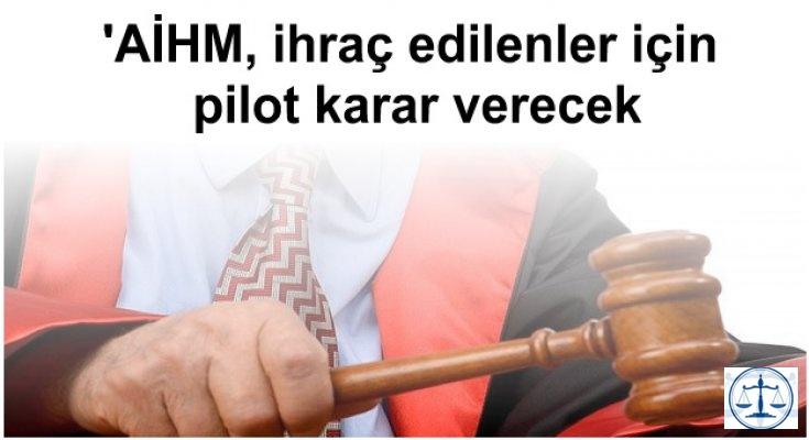 'AİHM, ihraç edilenler için pilot karar verecek