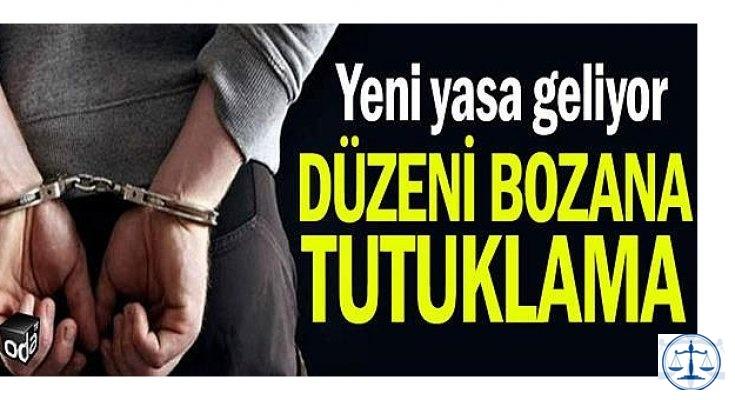 Düzeni bozana tutuklama...