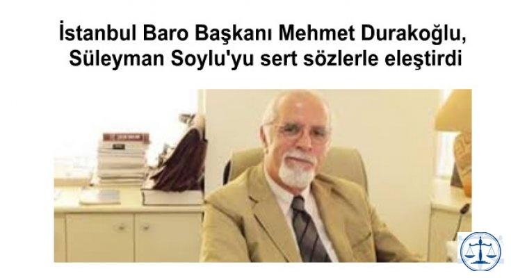 İstanbul Baro Başkanı Mehmet Durakoğlu, Süleyman Soylu'yu sert sözlerle eleştirdi