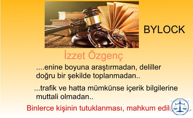 """İzzet Özgenç: """"Bylockltan enine boyuna araştırmadan ceza verilmesi.."""""""