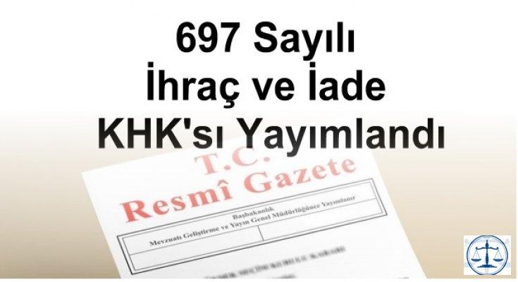 KHK/697     Olağanüstü Hal Kapsamında Bazı Tedbirler Alınması Hakkında Kanun Hükmünde Kararname