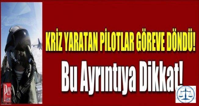 KRİZ YARATAN PİLOTLAR GÖREVE DÖNDÜ!