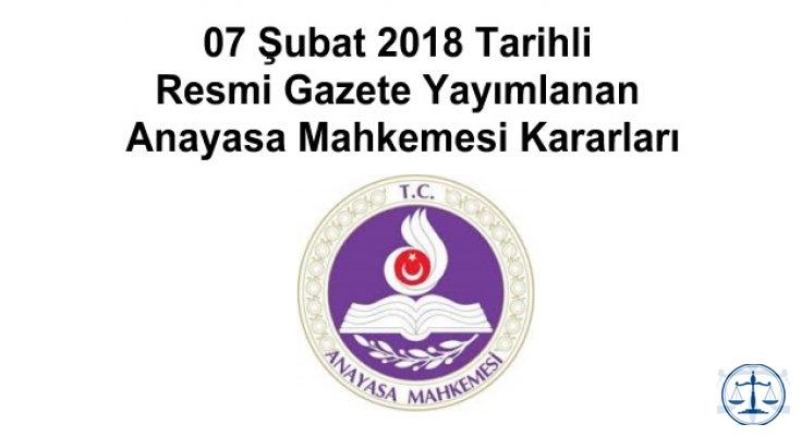 07 Şubat 2018 Tarihli Resmi Gazete Yayımlanan Anayasa Mahkemesi Kararı