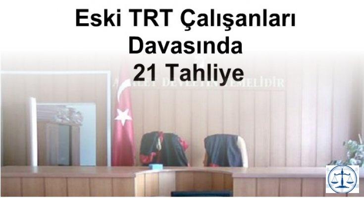 Eski TRT Çalışanları Davasında 21 Tahliye