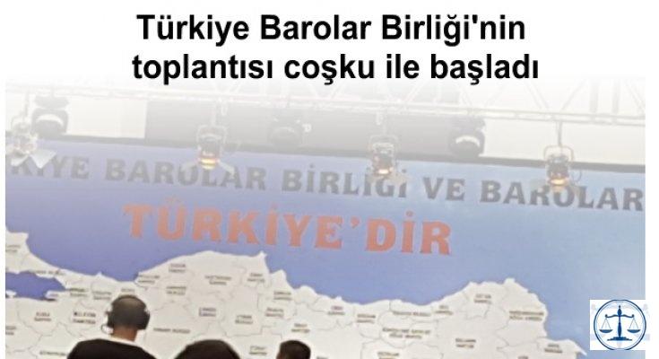 Türkiye Barolar Birliği'nin toplantısı coşku ile başladı