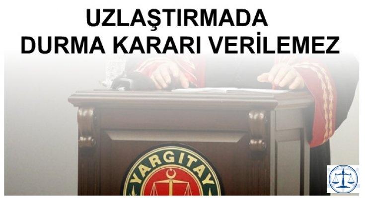 UZLAŞTIRMADA DURMA KARARI VERİLEMEZ