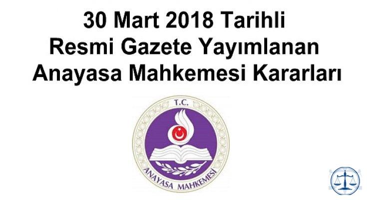 30 Mart 2018 Tarihli Resmi Gazete Yayımlanan Anayasa Mahkemesi Kararları