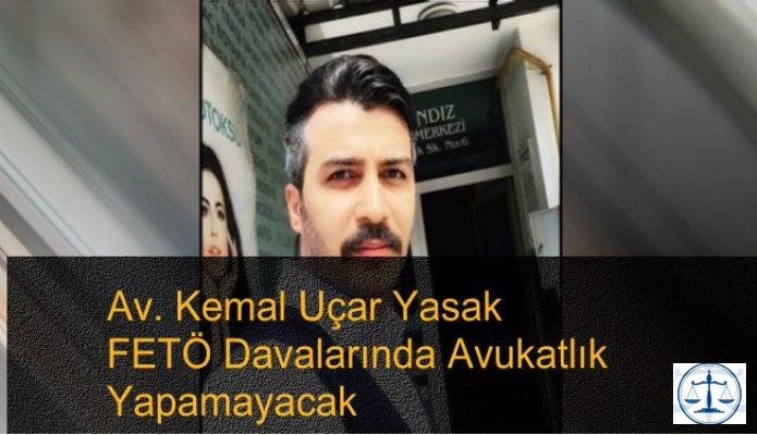 Av. Kemal Uçar FETÖ davalarında avukatlık yapamayacak