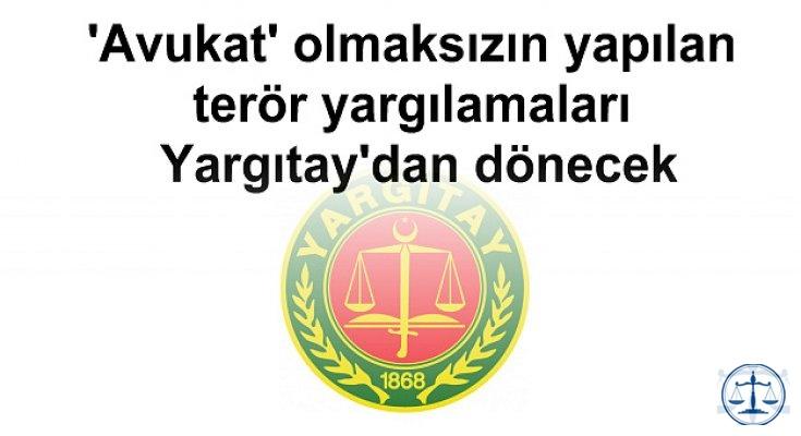 'Avukat' olmaksızın yapılan terör yargılamaları Yargıtay'dan dönecek