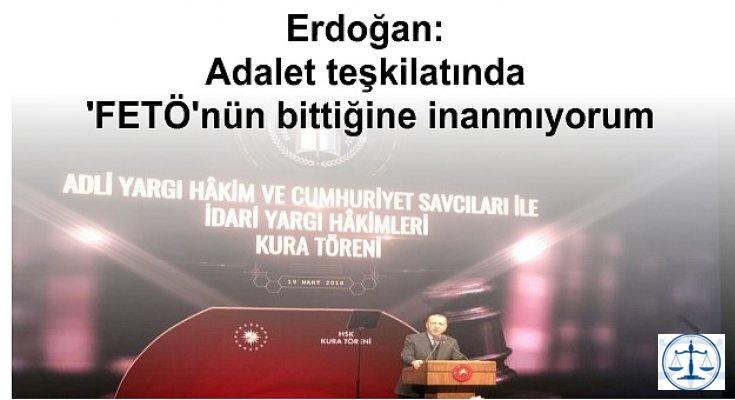 Erdoğan: Adalet teşkilatında 'FETÖ'nün bittiğine inanmıyorum