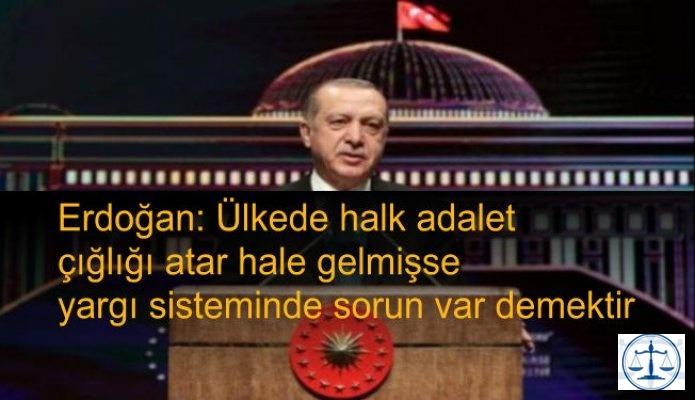 Erdoğan: Ülkede halk adalet çığlığı atar hale gelmişse  yargı sisteminde sorun var demektir