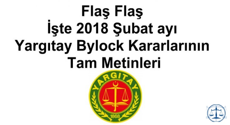 Flaş Flaş İşte 2018 Şubat ayı Yargıtay Bylock Kararlarının Tam Metinleri.
