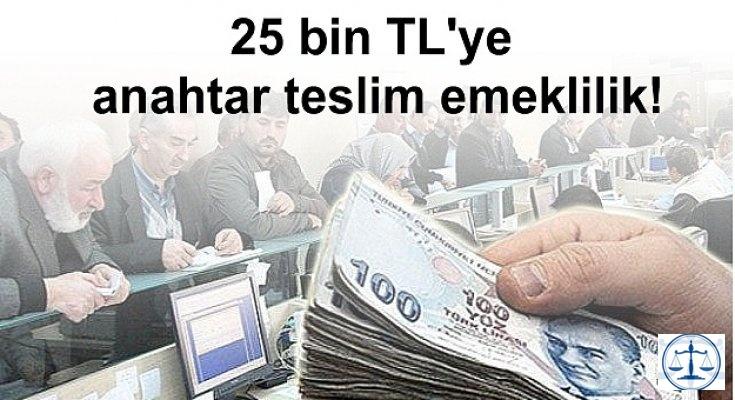 25 bin TL'ye anahtar teslim emeklilik!
