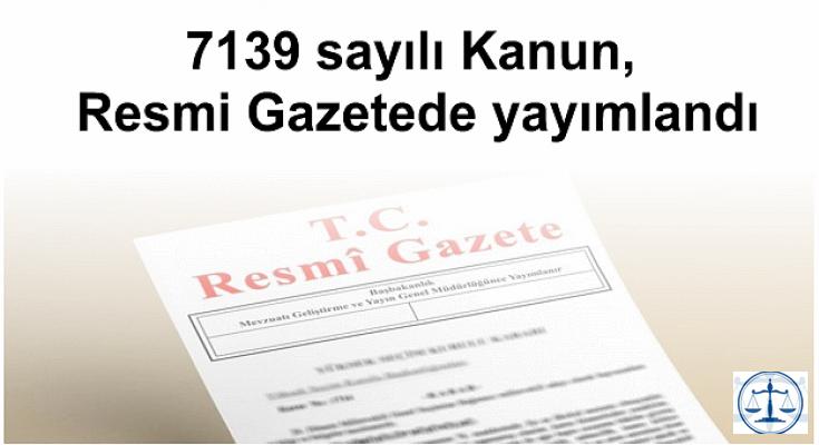 7139 sayılı Kanun, Resmi Gazetede yayımlandı