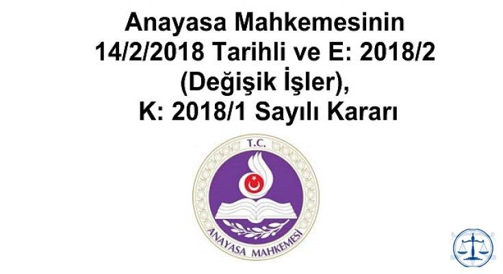 Anayasa Mahkemesinin 14/2/2018 Tarihli ve E: 2018/2 (Değişik İşler), K: 2018/1 Sayılı Kararı