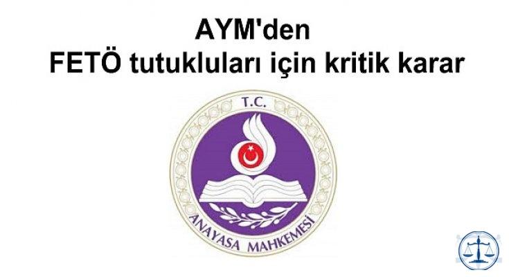 AYM'den FETÖ tutukluları için kritik karar