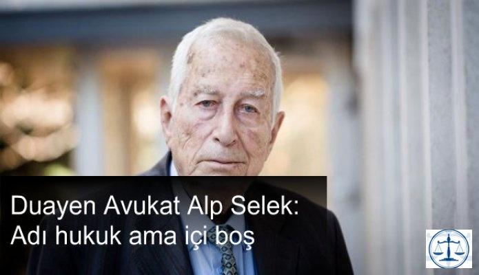"""Duayen Avukat Alp Selek: """"Adı hukuk ama içi boş"""""""