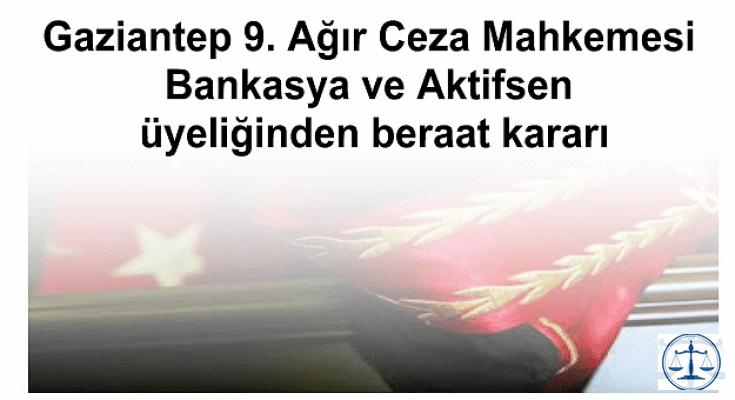 Gaziantep 9. Ağır Ceza Mahkemesi Bankasya ve Aktifsen üyeliğinden beraat kararı