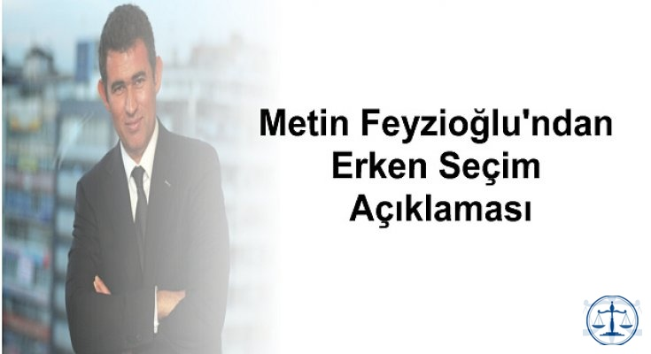 Metin Feyzioğlu'ndan Erken Seçim Açıklaması
