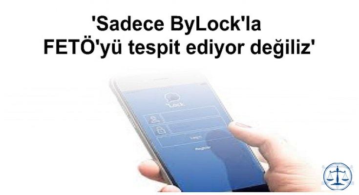 'Sadece ByLock'la FETÖ'yü tespit ediyor değiliz'