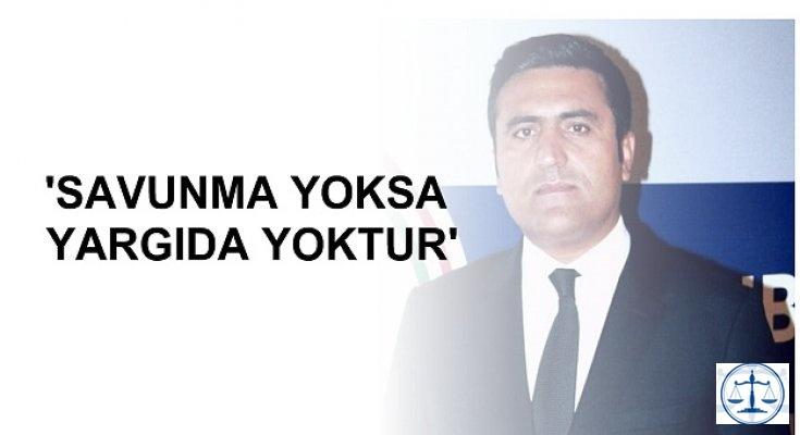 'SAVUNMA YOKSA YARGIDA YOKTUR'
