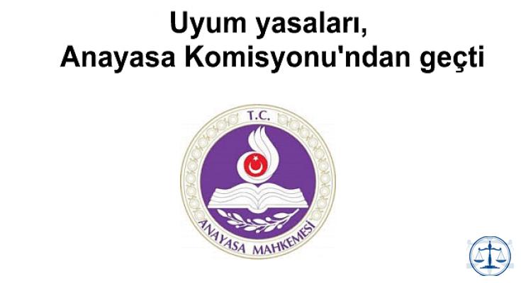 Uyum yasaları, Anayasa Komisyonu'ndan geçti