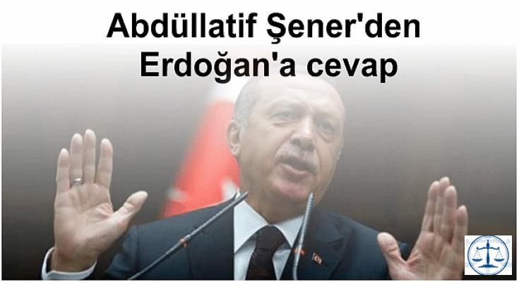 Abdüllatif Şener'den Erdoğan'a cevap