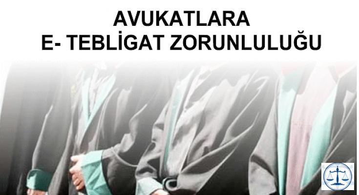 AVUKATLARA E- TEBLİGAT ZORUNLULUĞU