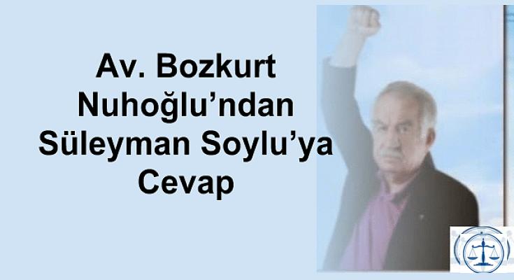 Av. Bozkurt Nuhoğlu'ndan Süleyman Soylu'ya Cevap