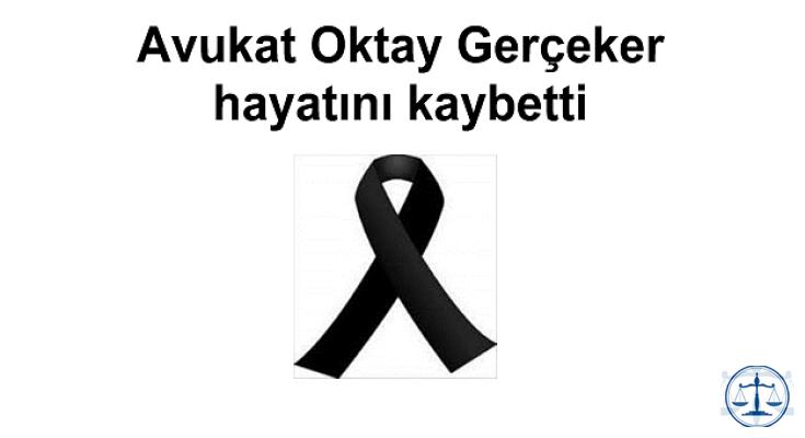 Avukat Oktay Gerçeker hayatını kaybetti