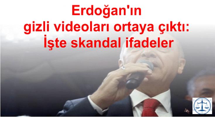 Erdoğan'ın gizli videoları ortaya çıktı: İşte skandal ifadeler