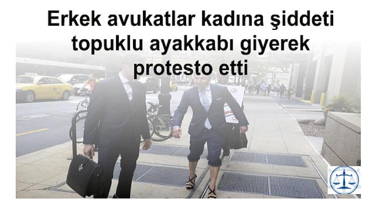 Erkek avukatlar kadına şiddeti topuklu ayakkabı giyerek protesto etti