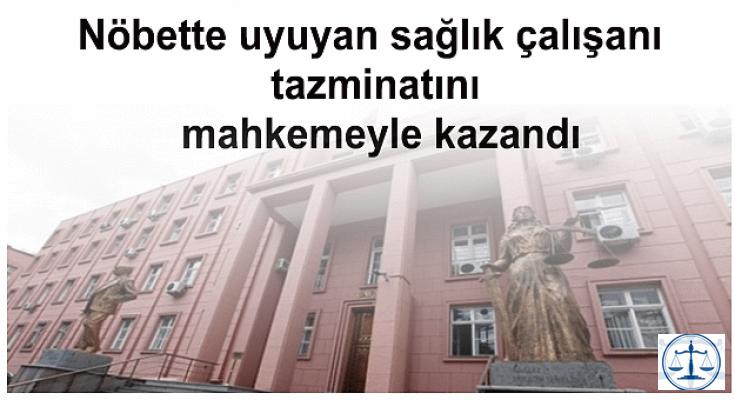 Nöbette uyuyan sağlık çalışanı tazminatını mahkemeyle kazandı