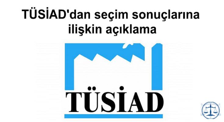 TÜSİAD'dan seçim sonuçlarına ilişkin açıklama