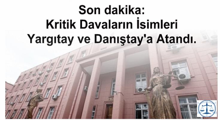 Son dakika: Kritik Davaların İsimleri Yargıtay ve Danıştay'a Atandı.