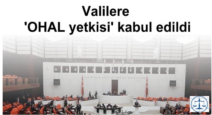Valilere 'OHAL yetkisi' kabul edildi