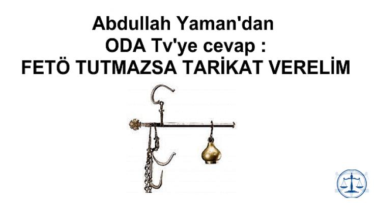 Abdullah Yaman'dan ODA Tv'ye cevap :FETÖ TUTMAZSA TARİKAT VERELİM