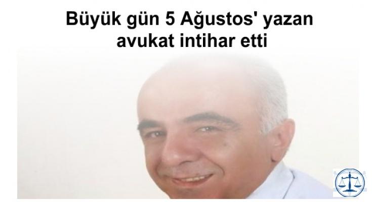 Büyük gün 5 Ağustos' yazan avukat intihar etti